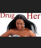 Drug Her - Nigerian Movie (N18+)