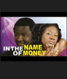 In The Name Of Money - 2014 Nigerian Movie